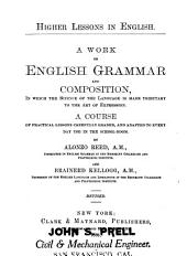 Higher Lessons in English: A Work on English Grammar and Composition, in which the Science of the Language is Made Tributary to the Art of Expression : a Course of Practical Lessons Carefully Graded, and Adapted to Every Day Use in the School-room
