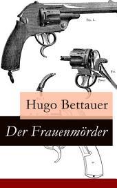 Der Frauenmörder Vollständige Ausgabe: Ein Berliner Kriminalroman: Inspektor Krause, deutscher Sherlock Holmes
