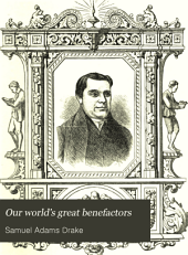 Our World's Great Benefactors: Short Biographies of the Men and Women Most Eminent in Philanthropy, Patriotism, Art, Literature, Discovery, Science, Invention
