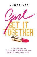 Girl  Get It Together
