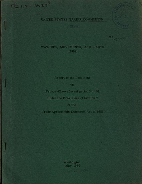 Watches, Movements, and Parts (1954), Report to the President on Escape-clause Investigation No. 26 Under the Provision of Section 7 of the Trade Agreements Extension Act of 1951