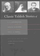 Classic Yiddish Stories of S.Y. Abramovitsh, Sholem Aleichem, and I.L. Peretz