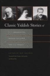 Classic Yiddish Stories of S.Y. Abramovitsh, Sholem Aleichem, and I.L. Peretz