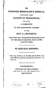 The Widowed Missionary's Journal: Containing Some Account of Madagascar, and Also, a Narrative of the Missionary Career of the Rev. J. Jeffreys, who Died on a Passage from Madagascar to the Isle of France, July 4, 1825, Aged 31 Years