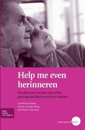 Help me even herinneren: Een gids voor mensen met milde geheugenproblemen en hun naasten, Editie 2