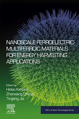 Nanoscale Ferroelectric-Multiferroic Materials for Energy Harvesting Applications