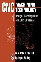 CNC Machining Technology: Volume I: Design, Development and CIM Strategies