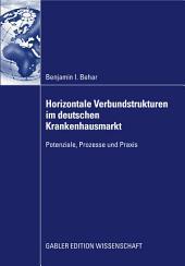 Horizontale Verbundstrukturen im deutschen Krankenhausmarkt: Potenziale, Prozesse und Praxis