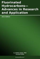 Fluorinated Hydrocarbons—Advances in Research and Application: 2013 Edition