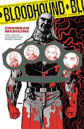 Bloodhound Volume 2: Crowbar Medicine: Volume 2, Issues 1-5