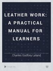 Leather Work: A Practical Manual for Learners