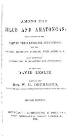 Among the Zulus and Amatongas: With Sketches of the Natives, Their Language and Customs; and the Country, Products, Climate, Wild Animals, &c. Being Principally Contributions to Magazines and Newspapers