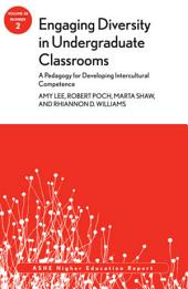 Engaging Diversity in Undergraduate Classrooms: A Pedagogy for Developing Intercultural Competence: ASHE Higher Education Report, Volume 38, Number 2