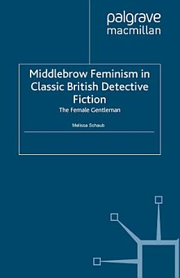 Middlebrow Feminism in Classic British Detective Fiction PDF