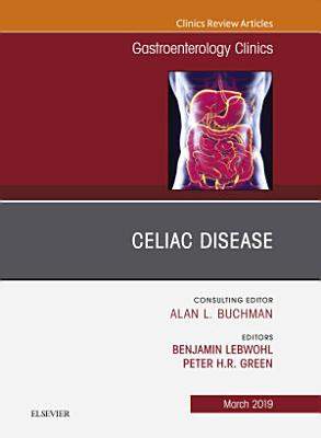Celiac Disease  An Issue of Gastroenterology Clinics of North America  Ebook
