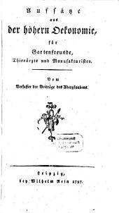 Aufsätze aus der höhern Ökonomie für Gartenfreunde, Thierärzte und Manufakturisten: vom Verfasser der Beiträge des Aberglaubens