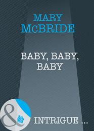 Baby, Baby, Baby (Mills & Boon Intrigue)