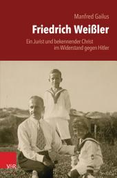 Friedrich Weißler: Ein Jurist und bekennender Christ im Widerstand gegen Hitler