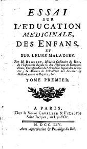 Essai sur l'education medicinale, des enfans, et sur leurs maladies. Par M. Brouzet ... Tome premier -second: Volume1