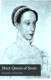 Mary Queen of Scots: Her Life Story