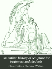 An Outline History of Sculpture for Beginners and Students: With Complete Indexes and Numerous Illustrations