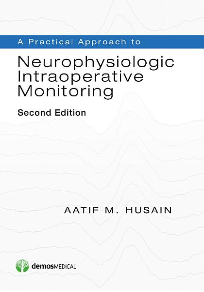 A Practical Approach To Neurophysiologic Intraoperative Monitoring Second Edition