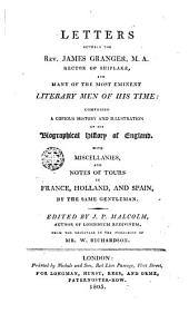 Letters Between the Rev. James Granger and Many of the Most Eminent Literary Ment of His Time: Composing a Copious History and Illustration of His Biographicál History of England with Miscellanies and Notes of Tours in France, Holland, and Spain