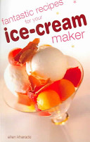 Fantastic Recipes for Your Ice-Cream Maker