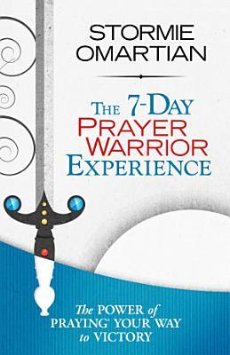 The 7 Day Prayer Warrior Experience  Free One Week Devotional
