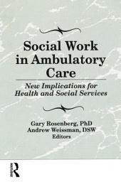 Social Work in Ambulatory Care: New Implications for Health and Social Services
