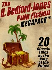 The H. Bedford-Jones Pulp Fiction Megapack: 20 Classic Tales by the King of the Pulps