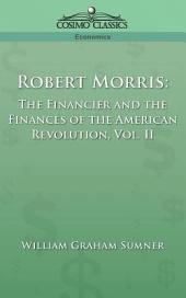 Robert Morris: The Financier and the Finances of the American Revolution, Volume 2