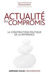 Actualité du compromis: La construction politique de la différence