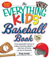 The Everything KIDS' Baseball Book: From baseball's history to today's favorite players—with lots of home run fun in between, Edition 7