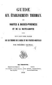 Guide aux établissements thermaux des Hautes et Basses Pyrénées et de la Haute Garonne, suivi d'un coup d'œil rapide sur les thermes de l'Ariège et des Pyrénées Orientales