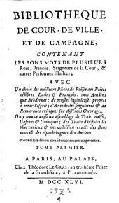 Bibliotheque de cour, de ville et de campagne, contenant les bons mots de plusieurs rois, Princes, seigneurs de la cour (etc.) Nouvelle ed. augm: Volume1