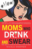 Moms Who Drink and Swear PDF