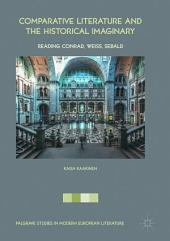 Comparative Literature and the Historical Imaginary: Reading Conrad, Weiss, Sebald