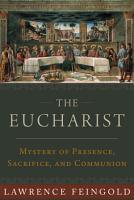 The Eucharist  Mystery of Presence  Sacrifice  and Communion PDF
