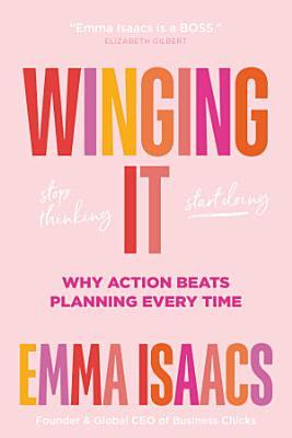 Winging It  Stop Thinking  Start Doing