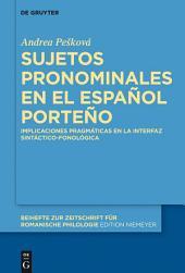 Sujetos pronominales en el español porteño: Implicaciones pragmáticas en la interfaz sintáctico-fonológica