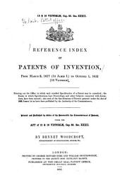 Reference Index of Patents of Inventions from March 2, 1617 (14 James I.) to October 1, 1852 (16 Victoriæ) ...: Printed and Published by Order of the Honourable the Commissioners of Patents ...