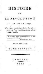 Histoire de la révolution du dix Aoust 1792, des causes qui l'ont produite, des événemens qui l'ont précédée, et des crimes qui l'ont suivie: Volume1