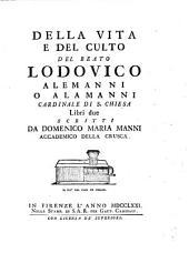 Della Vita ... del b. Lodovico Alamanni Cardinale ... libri due