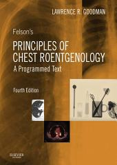 Felson's Principles of Chest Roentgenology E-Book: Edition 4