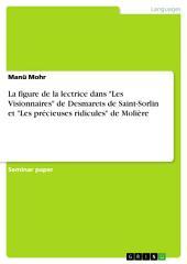 """La figure de la lectrice dans """"Les Visionnaires"""" de Desmarets de Saint-Sorlin et """"Les précieuses ridicules"""" de Molière"""