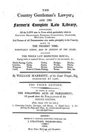 The Country Gentleman's Lawyer; and the Farmer's Complete Law Library. Containing All the Laws Now in Force which Particularly Relate to Country Gentlemen, Farmers, Clergymen, Graziers, Millers, Carriers .. 3rd Ed