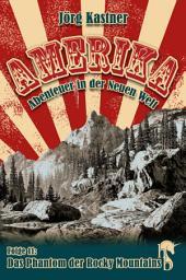 Das Phantom der Rocky Mountains: Folge 11 der großen Saga »Amerika – Abenteuer in der Neuen Welt«