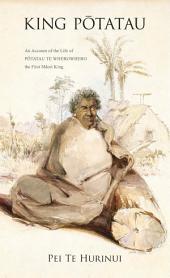 King Potatau: An Account of the Life of Potatau te Wherowhero the First Maori King