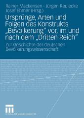 """Ursprünge, Arten und Folgen des Konstrukts """"Bevölkerung"""" vor, im und nach dem """"Dritten Reich"""": Zur Geschichte der deutschen Bevölkerungswissenschaft"""